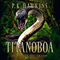 Titanoboa: Journey to the Amazon Audiobook by P. K. Hawkins Narrated by Robert Keesecker