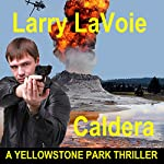 Caldera: A Yellowstone Park Thriller | Larry LaVoie