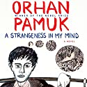 A Strangeness in My Mind: A Novel Audiobook by Orhan Pamuk, Ekin Oklap - translator Narrated by John Lee
