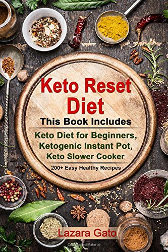 Keto Reset Diet: This Book Includes - Keto Diet for Beginners, Ketogenic Instant Pot, Keto Slower Cooker by Lazara Gato