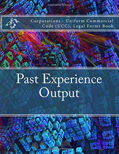 Download Past Experience Output: Corporations - Uniform Commercial Code (UCC), Legal Forms Book pdf