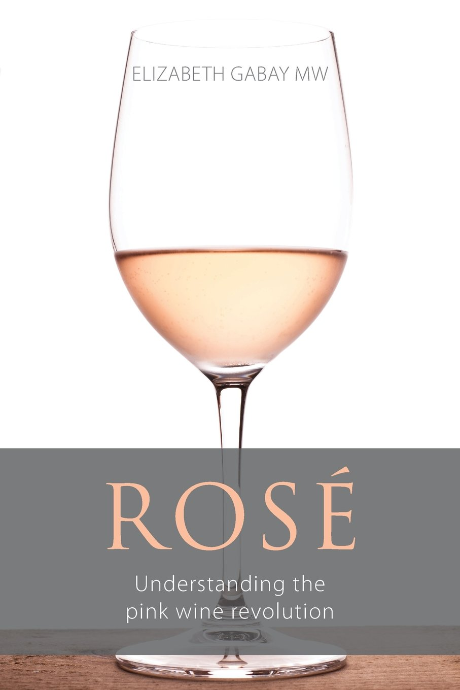 Rosé  Understanding The Pink Wine Revolution  Classic Wine Library