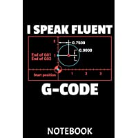 I Speak Fluent G-Code Notebook: This Notebook Is Perfect for All Developer, G-Code Pros, Programmers, 3d-Printing Fans and Manufacturing Lovers. CAD ... Professionals Will Love This Gift!