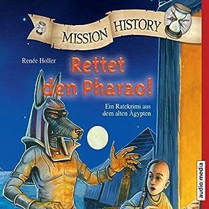 Rettet den Pharao! Ein Ratekrimi aus dem alten Ägypten (Mission History) Hörbuch
