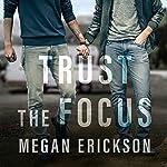Trust the Focus: In Focus, Book 1   Megan Erickson
