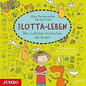 Mein Lotta-Leben: Den Letzten knutschen die Elche Hörbuch