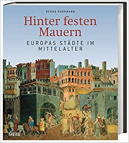 Hinter Festen Mauern Europas Städte Im Mittelalter Amazonde