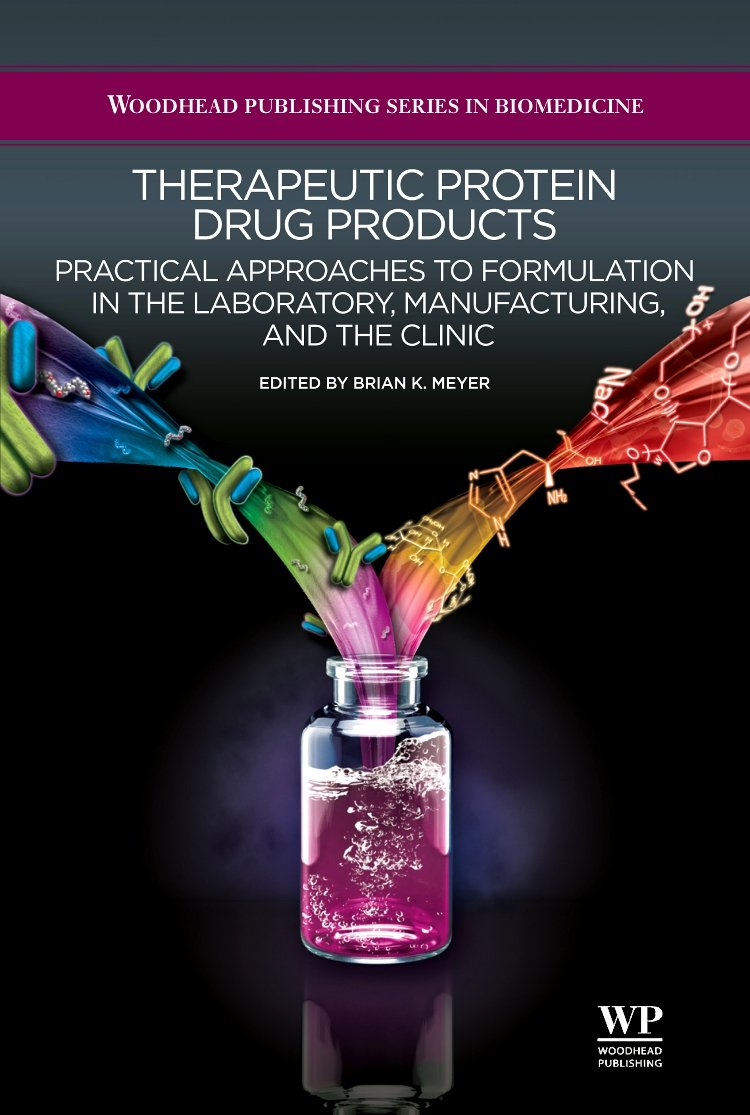 Therapeutic Protein Drug Products: Practical Approaches to formulation in the Laboratory, Manufacturing, and the Clinic (Woodhead Publishing Series in Biomedicine)