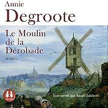 Le moulin de la dérobade | Livre audio Auteur(s) : Annie Degroote Narrateur(s) : Sarah Jalabert