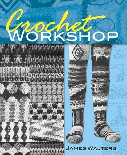 Crochet Workshop (Dover Knitting, Crochet, Tatting, ()