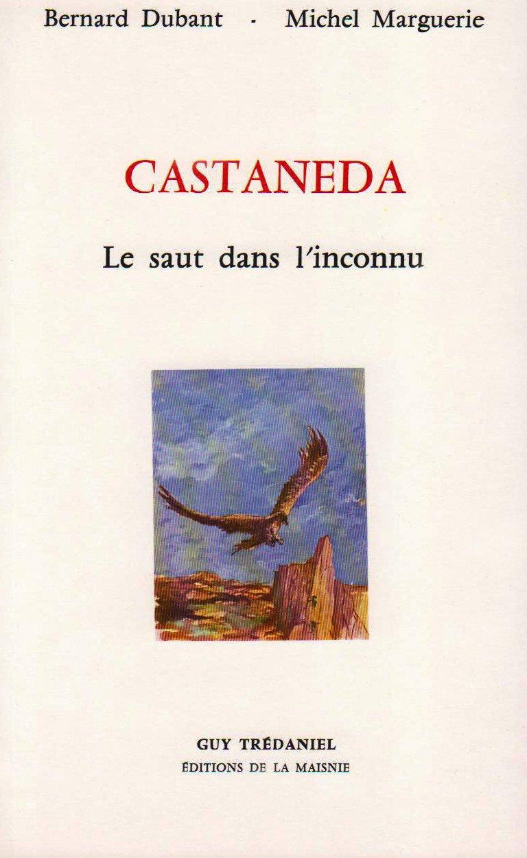 Castaneda : Le Saut dans l'inconnu Broché – 10 janvier 1992 Bernard Dubant Michel Marguerie Guy Trédaniel 2857070853