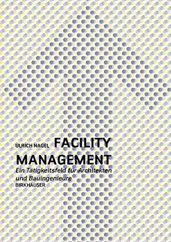 Facility Management - Ein Praxishandbuch für Architekten und Bauingenieure