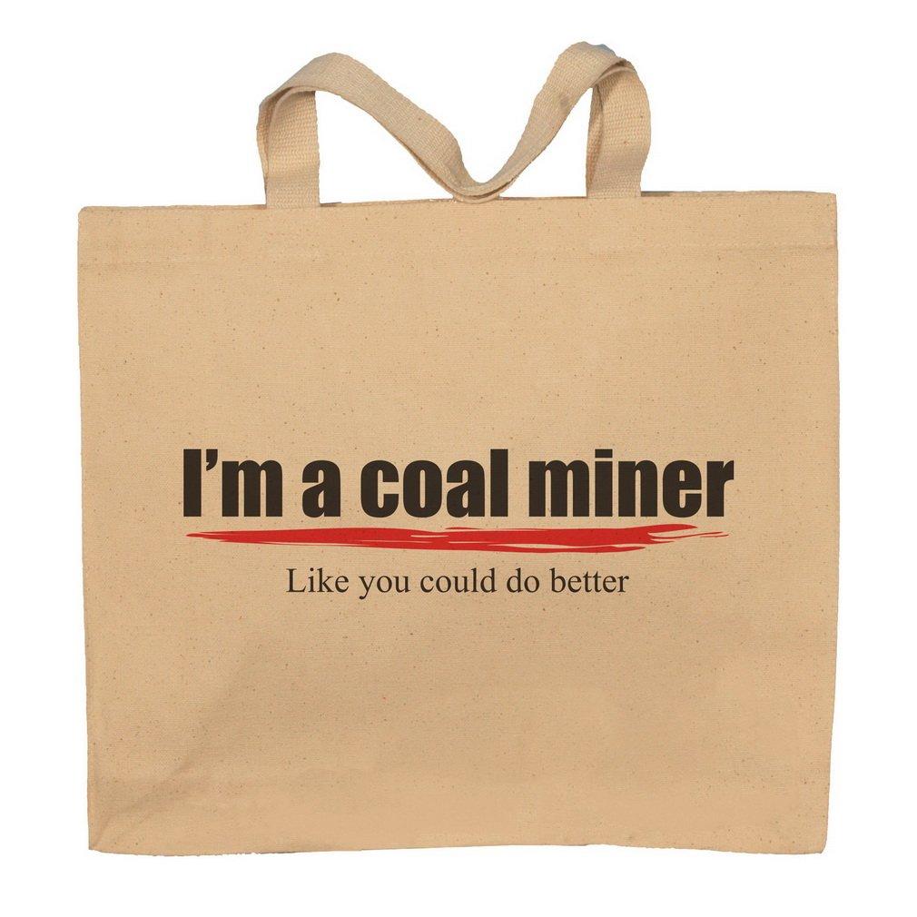 I'm A Coal Miner -Like You Could Do Better Totebag Bag