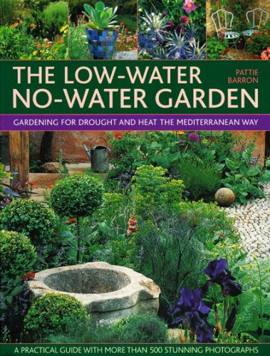 The Low-Water No-Water Garden: Gardening for Drought and Heat the Mediterranean Way: Gardening for Drought and Heat the Mediterranean Way - A Practical Guide with 500 Stunning Colour Photographs