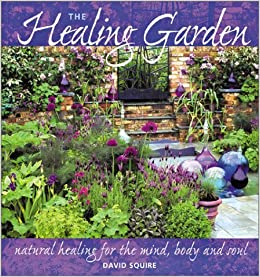 Book The Healing Garden: Natural Healing for the Mind, Body and Soul by David Squire (2003-05-01)