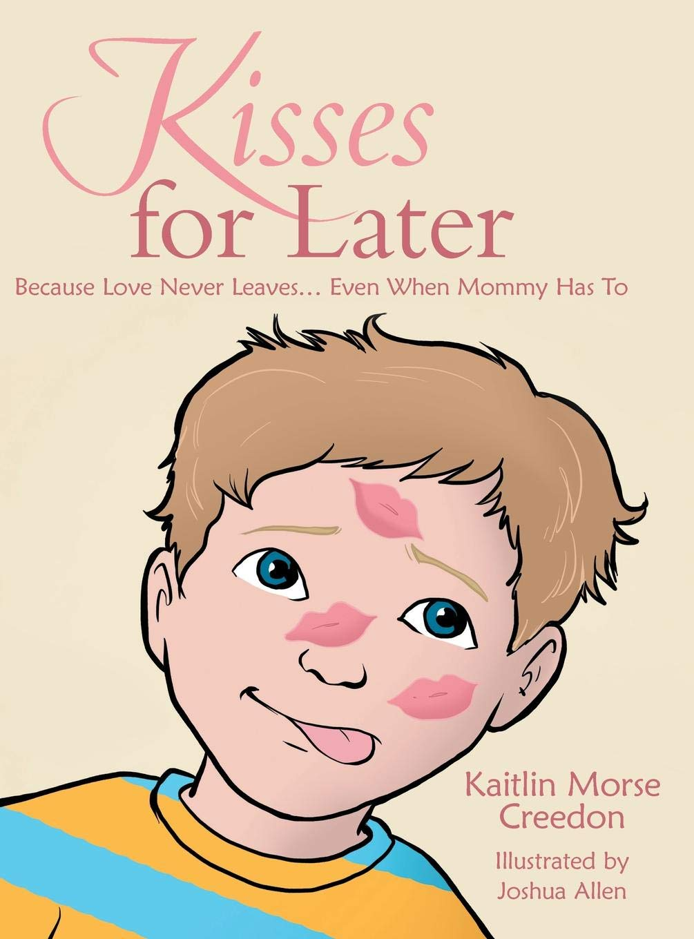 Read Online Kisses for Later: Because Love Never Leaves... Even When Mommy Has to PDF