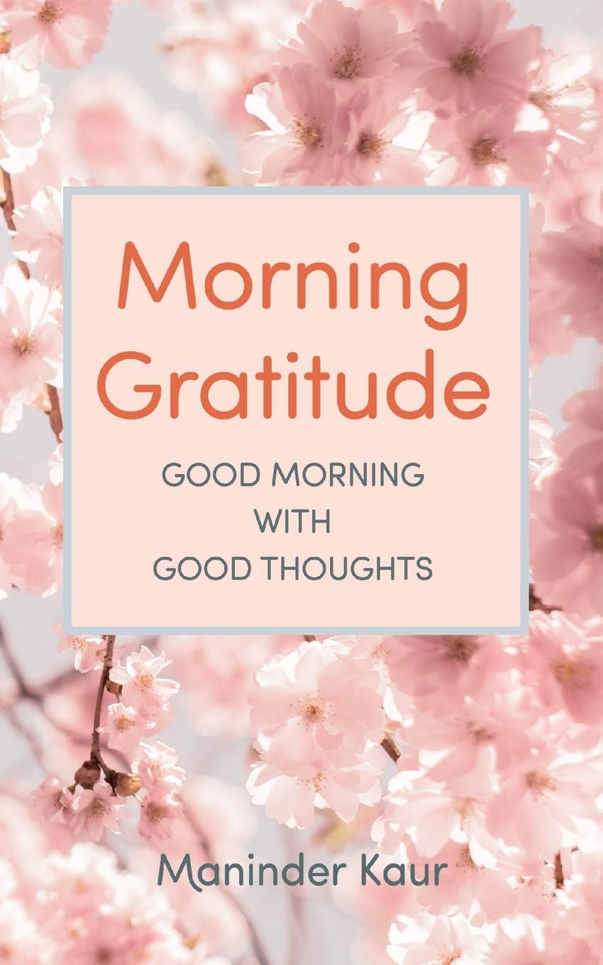 Morning Gratitude Good Morning With Good Thoughts Kaur Maninder 9781691243808 Amazon Com Books