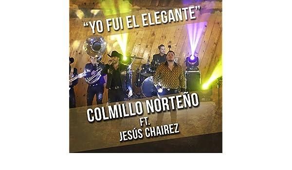 Yo Fui El Elegante (En Vivo) [feat. Jesús Chairez] by Colmillo Norteño on Amazon Music - Amazon.com