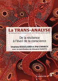 La trans-analyse : De la résilience à l?éveil de la conscience par Imanou Risselard