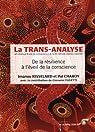 La trans-analyse : De la résilience à l?éveil de la conscience par Risselard