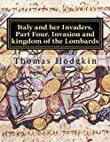 Italy and her Invaders. Part Four. Invasion and kingdom of the Lombards (Volume 4)