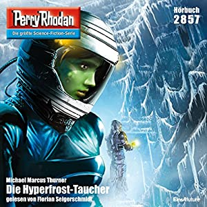 Die Hyperfrost-Taucher (Perry Rhodan 2857) Hörbuch