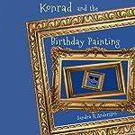 Konrad and the Birthday Painting: Artworld, Volume 1 | Sandra R. Andersson