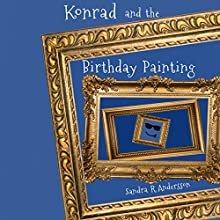 Konrad and the Birthday Painting: Artworld, Volume 1 Audiobook by Sandra R. Andersson Narrated by Amy Vance