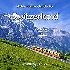 Adventure Guide To Switzerland Hörbuch von Kimberly Rinker Gesprochen von: Jae Huff