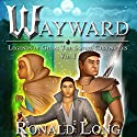 Wayward: The Sword Chronicles, Book 1 Audiobook by Ronald Long Narrated by Greg Patmore