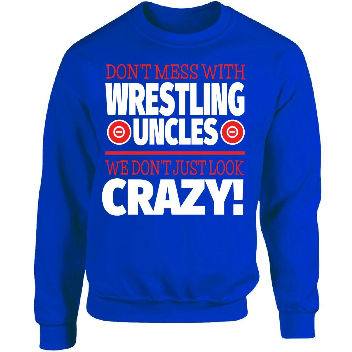 Eternally Gifted Crazy Wrestling Family - Don't Mess With Wrestling Uncles - Adult Sweatshirt