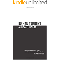 Nothing you don't already know: Remarkable reminders about meaning, purpose, and self-realization