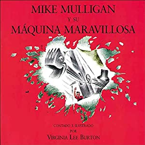 Mike Mulligan y su máquina maravillosa (Texto Completo) [Mike Mulligan and the Marvelous Machine] Audiobook
