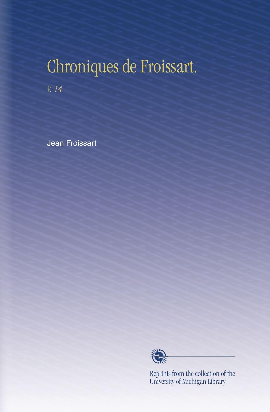 Download Chroniques de Froissart.: V. 14 (French Edition) pdf