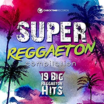 Super Reggaeton Compilation - 19 Big Reggaeton Hits de Various ...