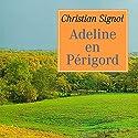 Adeline en Périgord | Livre audio Auteur(s) : Christian Signol Narrateur(s) : Yves Mugler, Gin Candotti-Besson