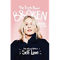 The Truth About Broken: The Unfixed Version of Self-love