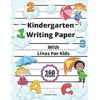 Kindergarten Writing Paper With Lines For Kids: 160 Blank Handwriting Practice Paper Notebook- Homeschool Workbook Page…
