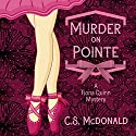 Murder on Pointe: A Fiona Quinn Mystery Audiobook by C.S. McDonald Narrated by Maren Swenson Waxenberg