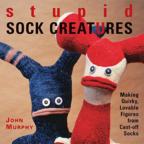 Stupid Sock Creatures: Making Quirky, Lovable Figures from Cast-off Socks - Kid Creature Socks