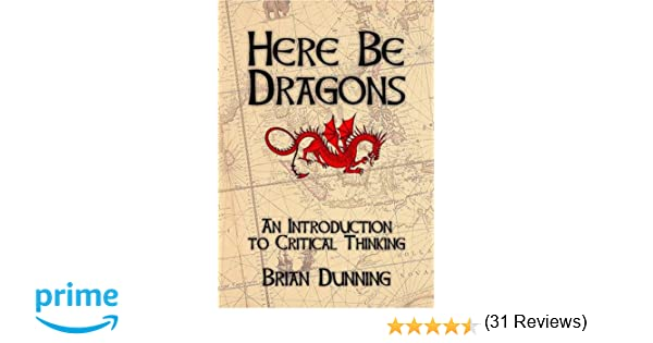 Amazon.com: Here Be Dragons: An Introduction to Critical Thinking ...