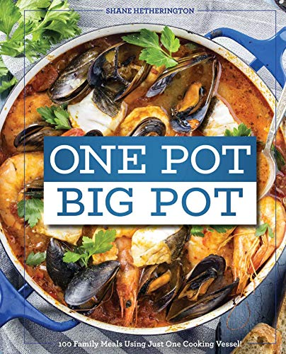 One Pot Big Pot Family Meals: More Than 100 Easy, Family-Sized Recipes Using a Single Vessel by Cider Mill Press