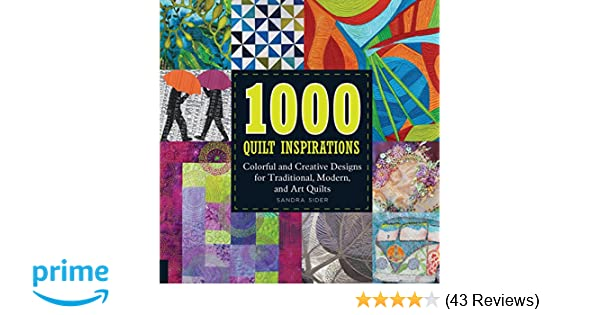 1000 quilt inspirations colorful and creative designs for traditional modern and art quilts sandra sider