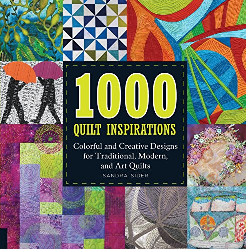 (1000 Quilt Inspirations: Colorful and Creative Designs for Traditional, Modern, and Art Quilts)