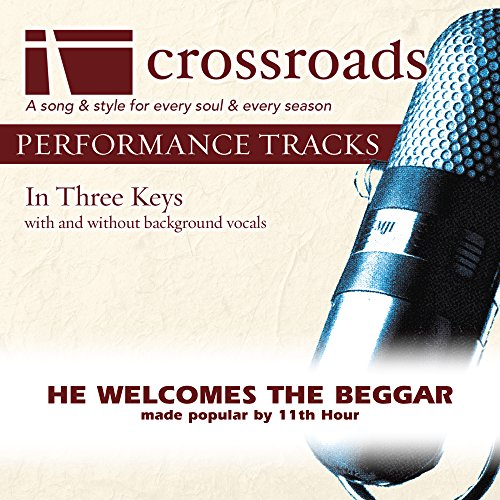 He Welcomes The Beggar (Made Popular by 11th Hour) {Performance Track]