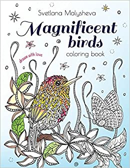 Amazon Magnificent Birds Coloring Book For Adults And Kids Beautifully Detailed Flowers 9781539831181 Svetlana Malysheva Books