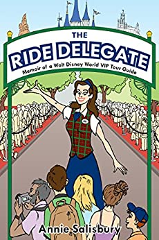 The Ride Delegate: Memoir of a Walt Disney World VIP Tour Guide by [Salisbury, Annie]