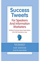 Success Tweets For Speakers and Information Marketers: 140 Bits of Common Sense Career Advice all in 140 Characters or Less Paperback