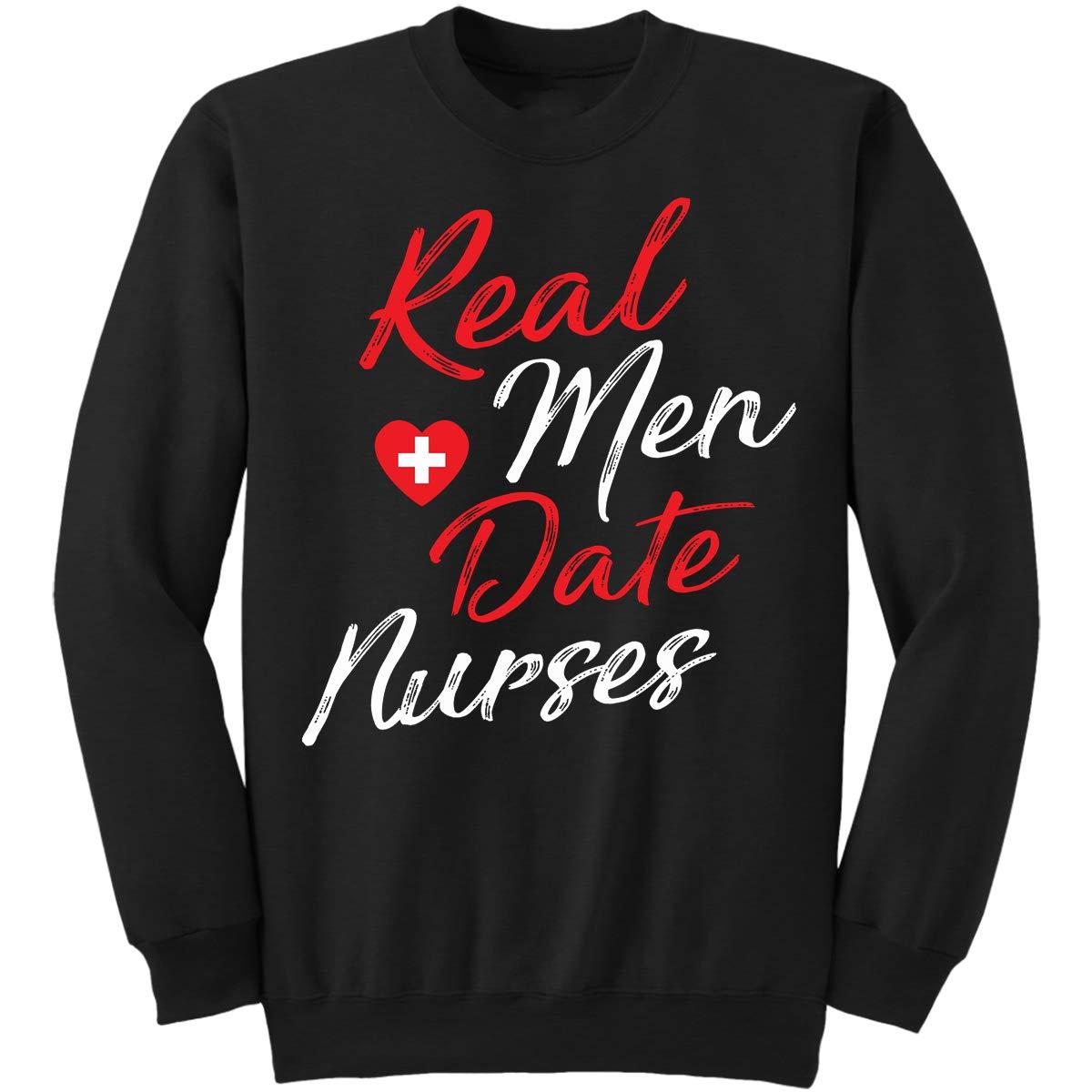 Sweatshirt Real Men Date Nurses Dating A Nurse