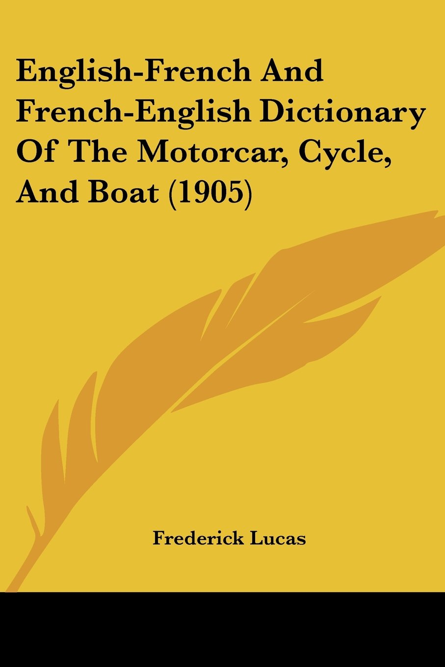 Download English-French And French-English Dictionary Of The Motorcar, Cycle, And Boat (1905) PDF